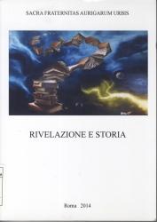Rivelazione e storia : atti del V Convegno di studio, Salone capitolare di Santa Maria degli angeli e dei martiri, Roma, 7-8 marzo 2014
