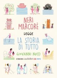 Neri Marcorè legge La storia di tutto [Audioregistrazione]